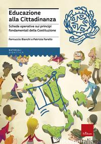 EDUCAZIONE ALLA CITTADINANZA. SCHEDE OPERATIVE SUI PRINCIPI FONDAMENTALI DELLA C - BIANCHI FERRUCCIO; FARELLO PATRIZIA