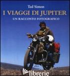 VIAGGI DI JUPITER. UN RACCONTO FOTOGRAFICO. EDIZ. ILLUSTRATA (I) - SIMON TED
