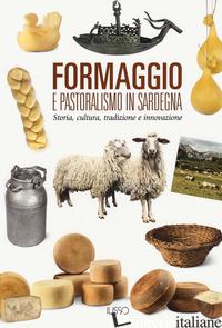FORMAGGIO E PASTORALISMO IN SARDEGNA. STORIA, CULTURA, TRADIZIONE E INNOVAZIONE -