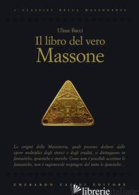 LIBRO DEL VERO MASSONE (IL) - BACCI ULISSE