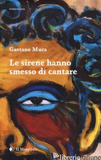 SIRENE HANNO SMESSO DI CANTARE (LE) - MURA GAETANO