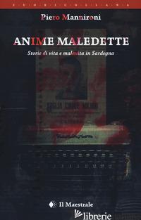 ANIME MALEDETTE. STORIE DI VITA E MALAVITA IN SARDEGNA - MANNIRONI PIERO