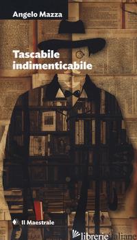 TASCABILE INDIMENTICABILE - MAZZA ANGELO