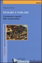 PENSARE E PARLARE. I FONDAMENTI COGNITIVI DELLA COMUNICAZIONE - ERVAS FRANCESCA