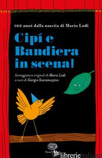CIPI' E BANDIERA IN SCENA - LODI MARIO; SCARAMUZZINO GIORGIO