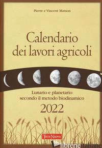 CALENDARIO DEI LAVORI AGRICOLI 2022. LUNARIO E PLANETARIO SECONDO IL METODO BIOD - MASSON PIERRE; MASSON VINCENT; ZAGO A. (CUR.)