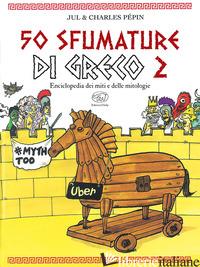50 SFUMATURE DI GRECO. ENCICLOPEDIA DEI MITI E DELLE MITOLOGIE. VOL. 2 - JUL; PEPIN CHARLES