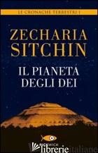 PIANETA DEGLI DEI. LE CRONACHE TERRESTRI (IL). VOL. 1 - SITCHIN ZECHARIA