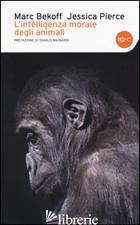 INTELLIGENZA MORALE DEGLI ANIMALI (L') - BEKOFF MARC; PIERCE JESSICA