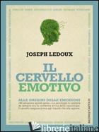 CERVELLO EMOTIVO. ALLE ORIGINI DELLE EMOZIONI (IL) - LEDOUX JOSEPH