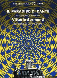 PARADISO DI DANTE RACCONTATO E LETTO DA VITTORIO SERMONTI. AUDIOLIBRO. CD AUDIO  - SERMONTI VITTORIO; SEGRE C. (CUR.)