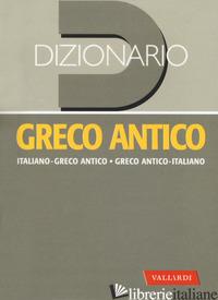 DIZIONARIO GRECO ANTICO. GRECO ANTICO-ITALIANO, ITALIANO-GRECO ANTICO - SACERDOTI N. (CUR.); ECO CONTI S. (CUR.)