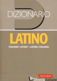 DIZIONARIO LATINO. ITALIANO-LATINO, LATINO-ITALIANO - SACERDOTI N. (CUR.)
