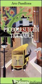 PICCOLI SUICIDI TRA AMICI - PAASILINNA ARTO