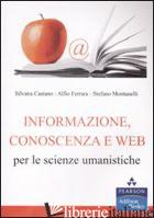 INFORMAZIONE, CONOSCENZA E WEB PER LE SCIENZE UMANISTICHE - CASTANO SILVANA; FERRARA ALFIO; MONTANELLI STEFANO