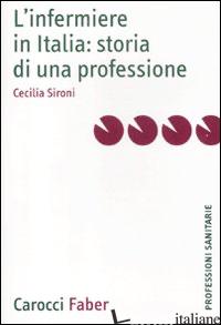 INFERMIERE IN ITALIA: STORIA DI UNA PROFESSIONE (L') - SIRONI CECILIA