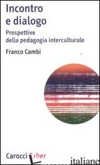 INCONTRO E DIALOGO. PROSPETTIVE DELLA PEDAGOGIA INTERCULTURALE - CAMBI FRANCO