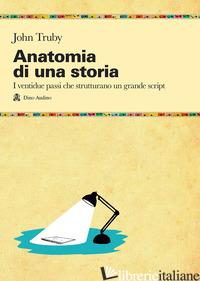 ANATOMIA DI UNA STORIA - TRUBY JOHN; AUDINO U. (CUR.)
