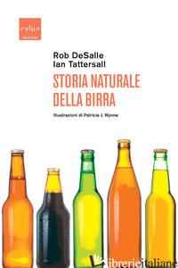 STORIA NATURALE DELLA BIRRA - DESALLE ROB; TATTERSALL IAN