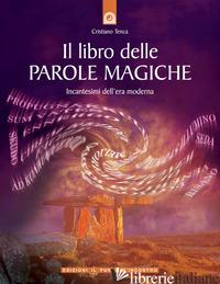 LIBRO DELLE PAROLE MAGICHE. INCANTESIMI DELL'ERA MODERNA (IL) - TENCA CRISTIANO