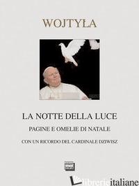 NOTTE DELLA LUCE. PAGINE E OMELIE DI NATALE (LA) - GIOVANNI PAOLO II; DOBRZYNKY A. (CUR.); ROSSI V. (CUR.)