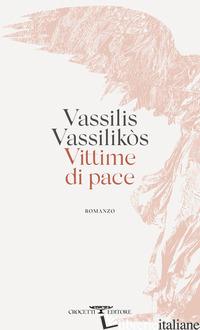 VITTIME DI PACE - VASSILIKOS VASSILIS