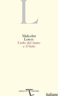 URLO DEL MARE E IL BUIO (L') - LOWRY MALCOLM