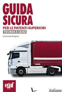 GUIDA SICURA PER LE PATENTI SUPERIORI. TEORIA E QUIZ - BIAGETTI E. (CUR.)