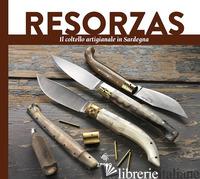RESORZAS. IL COLTELLO ARTIGIANALE IN SARDEGNA - CONCU G. (CUR.)