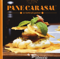 PANE CARASAU. LE RICETTE PIU' GUSTOSE - CONCU G. (CUR.)