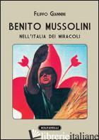 BENITO MUSSOLINI NELL'ITALIA DEI MIRACOLI - GIANNINI FILIPPO