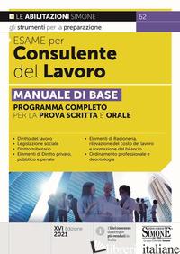 ESAME PER CONSULENTE DEL LAVORO. MANUALE DI BASE. PROGRAMMA COMPLETO PER LA PROV - AA.VV.