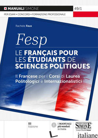 FESP: LE FRANCAIS POUR LES ETUDIANTS DE SCIENCES POLITIQUES. IL FRANCESE PER I C - RAUS RACHELE