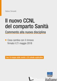 NUOVO CCNL DEL COMPARTO SANITA'. COMMENTO ALLA NUOVA DISCIPLINA (IL) - SIMONETTI STEFANO