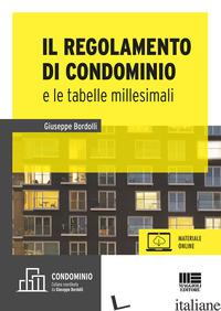 REGOLAMENTO E LE TABELLE MILLESIMALI. CON AGGIORNAMENTO ONLINE (IL) - BORDOLLI GIUSEPPE