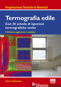 TERMOGRAFIA EDILE. CON 23 SCHEDE DI ISPEZIONI TERMOGRAFICHE SVOLTE - MONTAGNA FABRIZIO