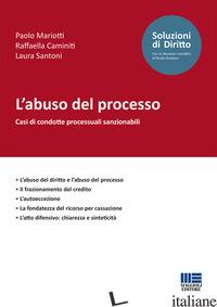 ABUSO DEL PROCESSO (L') - MARIOTTI PAOLO; CAMINITI RAFFAELLA; SANTONI LAURA