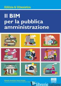 BIM PER LA PUBBLICA AMMINISTRAZIONE (IL) - ACCETTULLI EDOARDO; FARINATI PIETRO