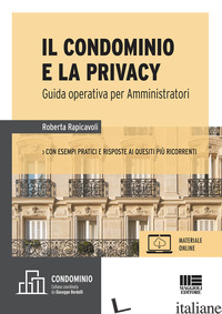 CONDOMINIO E LA PRIVACY (IL) - RAPICAVOLI ROBERTA
