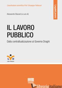 LAVORO PUBBLICO. DALLA CONTRATTUALIZZAZIONE AL GOVERNO DRAGHI (IL) - BOSCATI A. (CUR.)