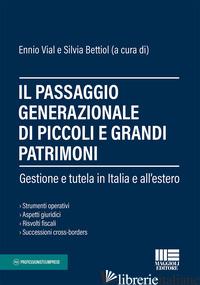 PASSAGGIO GENERAZIONALE DI PICCOLI E GRANDI PATRIMONI (IL) - VIAL ENNIO; BETTIOL SILVIA