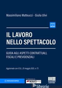 LAVORO NELLO SPETTACOLO (IL) - MATTEUCCI MASSIMILIANO; ULIVI GIULIA
