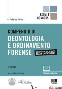 COMPENDIO DI DEONTOLOGIA E ORDINAMENTO FORENSE. CON ESPANSIONE ONLINE - FERINA FEDERICO; ZINCANI M. (CUR.)