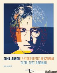 JOHN LENNON. LE STORIE DIETRO LE CANZONI. TUTTI I TESTI ORIGINALI - DU NOYER PAUL
