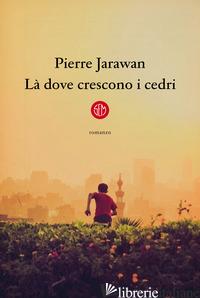 LA' DOVE CRESCONO I CEDRI - JARAWAN PIERRE