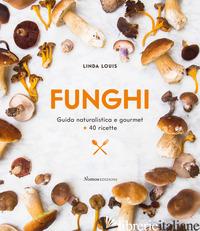 FUNGHI. GUIDA NATURALISTICA E GOURMET + 40 RICETTE - LOUIS LINDA