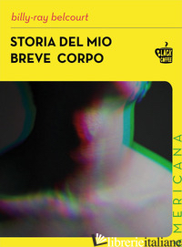 STORIA DEL MIO BREVE CORPO - BELCOURT BILLY-RAY
