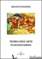 TEORIA DELL'ARTE D'AVANGUARDIA - POGGIOLI RENATO