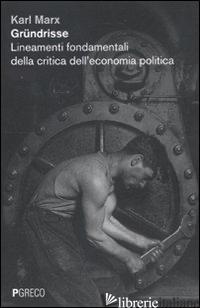 GRUNDRISSE. LINEAMENTI FONDAMENTALI DELLA CRITICA DELL'ECONOMIA POLITICA - MARX KARL; BACKHAUS G. (CUR.)