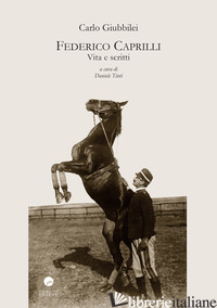 FEDERICO CAPRILLI. VITA E SCRITTI - GIUBBILEI CARLO; TINTI D. (CUR.)